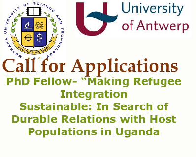 """MUST Antwerp PhD Fellow – Project """" Making Refugee Integration Sustainable: In Search of Durable Relations with Host Populations in Uganda"""""""
